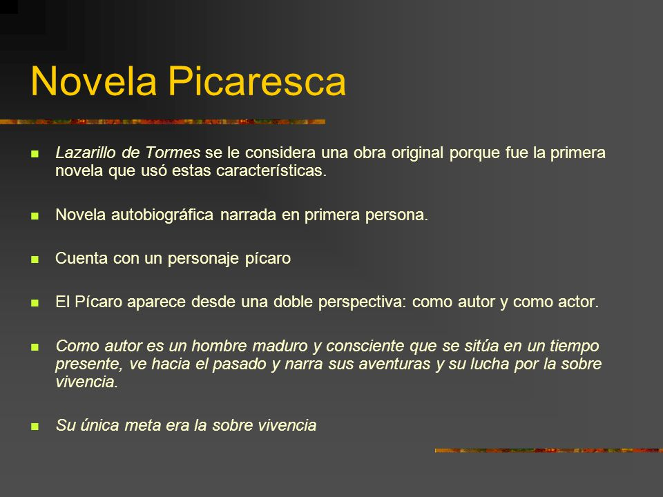 Novela Picaresca Lazarillo de Tormes se le considera una obra original porque fue la primera novela que usó estas características.