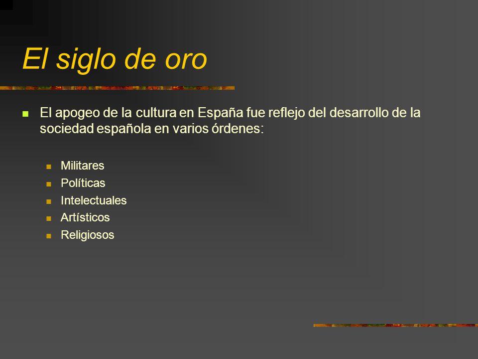 El siglo de oro El apogeo de la cultura en España fue reflejo del desarrollo de la sociedad española en varios órdenes:
