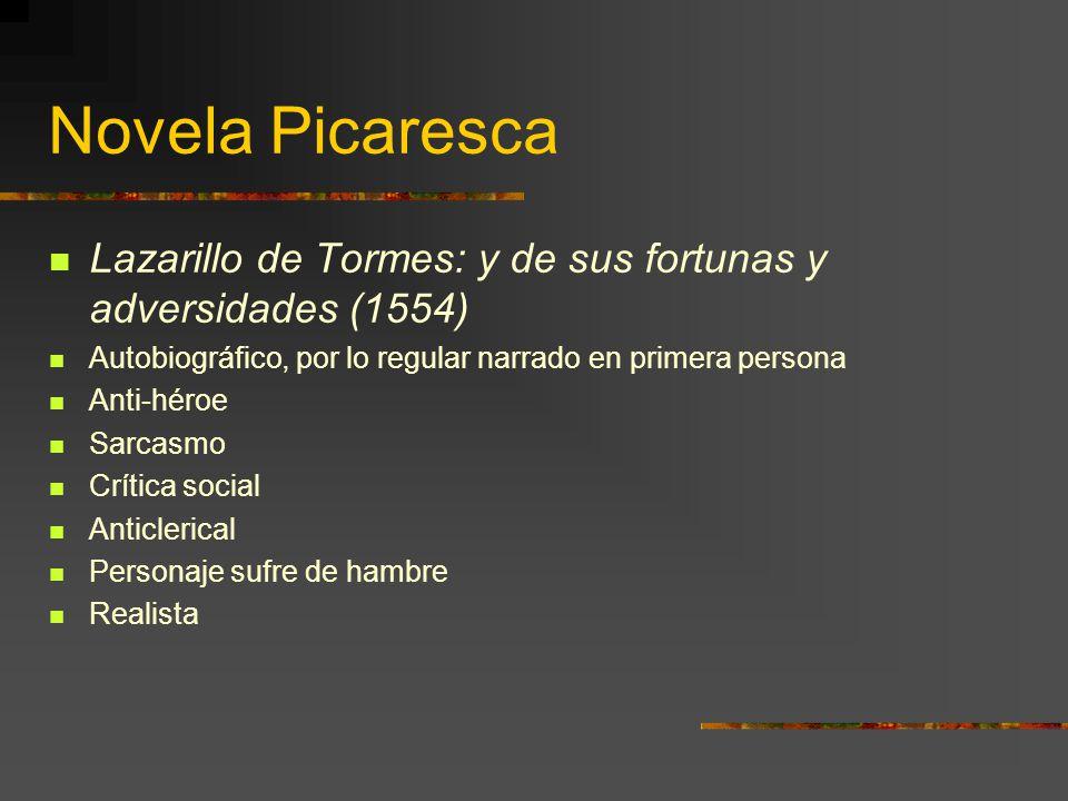 Novela Picaresca Lazarillo de Tormes: y de sus fortunas y adversidades (1554) Autobiográfico, por lo regular narrado en primera persona.