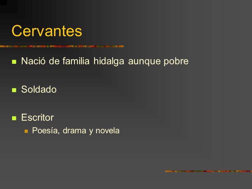 Cervantes Nació de familia hidalga aunque pobre Soldado Escritor