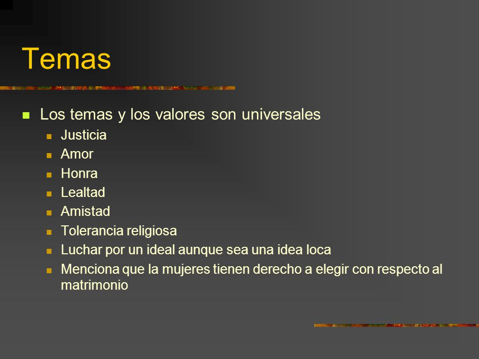 Temas Los temas y los valores son universales Justicia Amor Honra