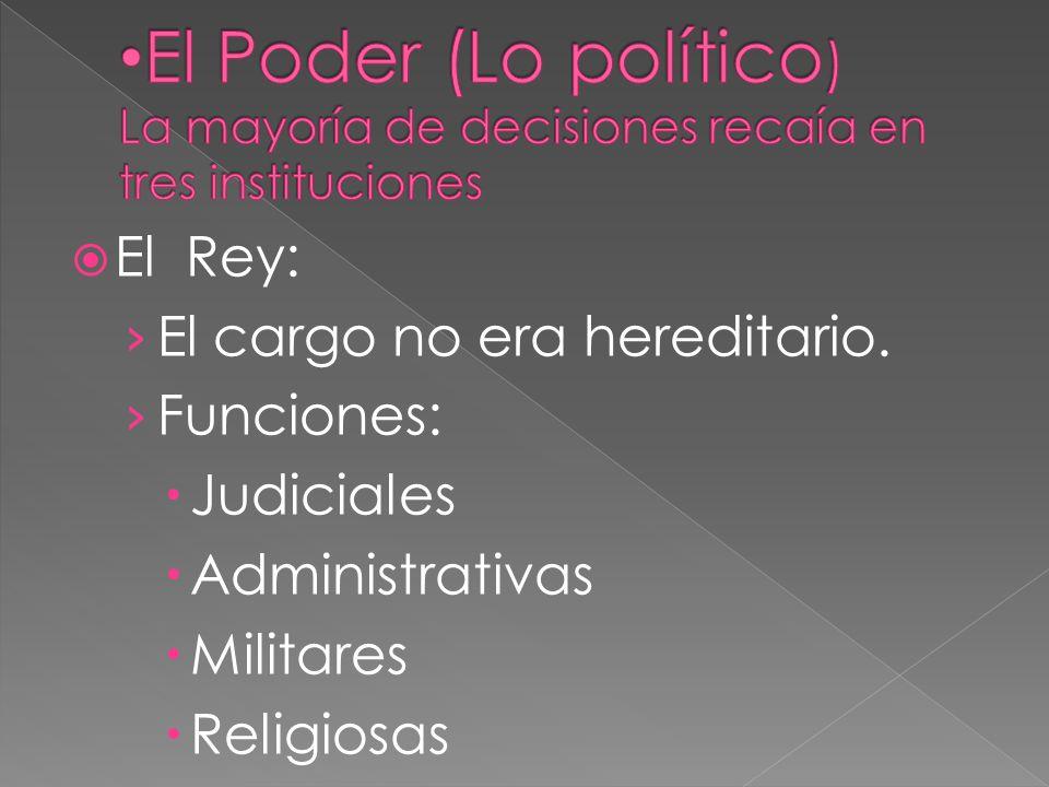El Poder (Lo político) La mayoría de decisiones recaía en tres instituciones