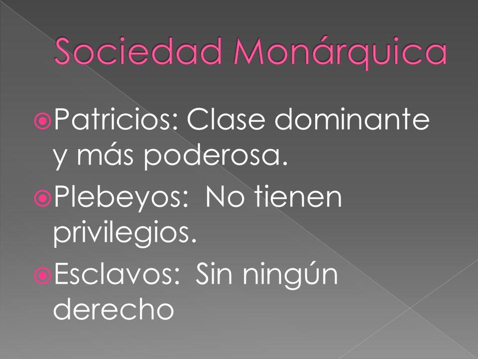 Sociedad Monárquica Patricios: Clase dominante y más poderosa.