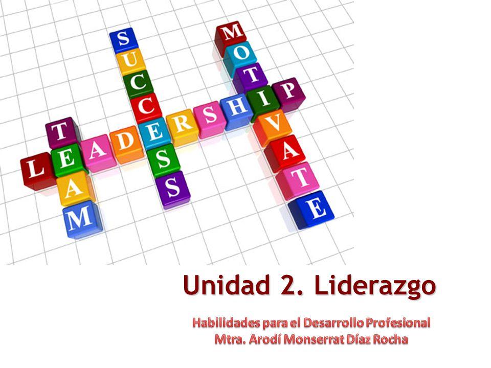 Unidad 2. Liderazgo Habilidades para el Desarrollo Profesional
