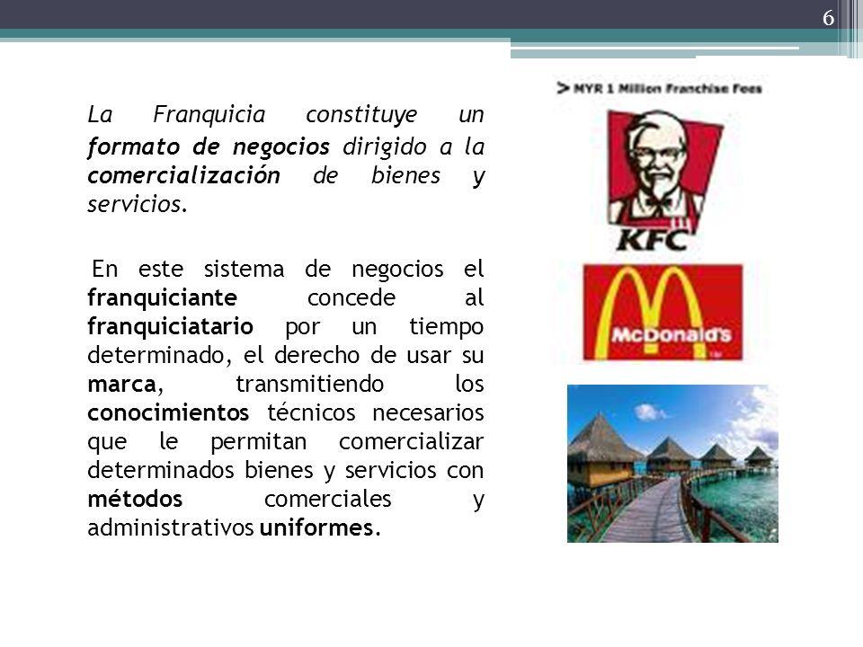 La Franquicia constituye un formato de negocios dirigido a la comercialización de bienes y servicios.