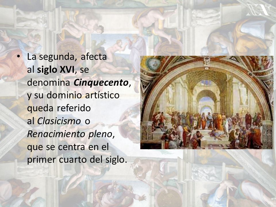La segunda, afecta al siglo XVI, se denomina Cinquecento, y su dominio artístico queda referido al Clasicismo o Renacimiento pleno, que se centra en el primer cuarto del siglo.