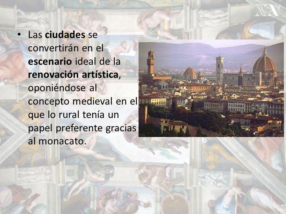 Las ciudades se convertirán en el escenario ideal de la renovación artística, oponiéndose al concepto medieval en el que lo rural tenía un papel preferente gracias al monacato.