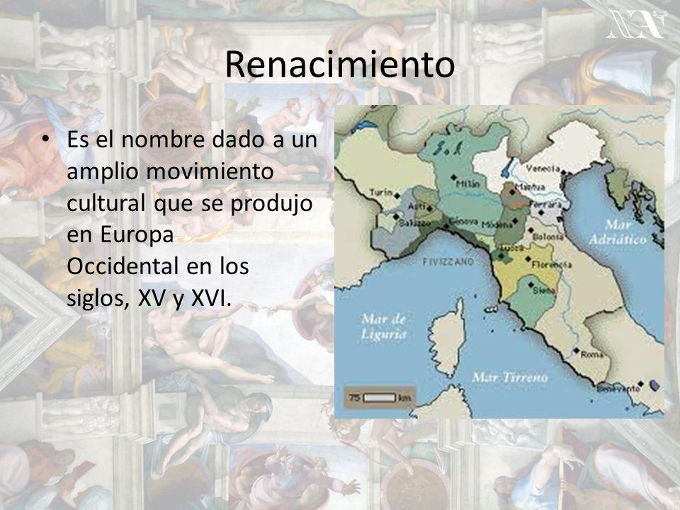 Renacimiento Es el nombre dado a un amplio movimiento cultural que se produjo en Europa Occidental en los siglos, XV y XVI.