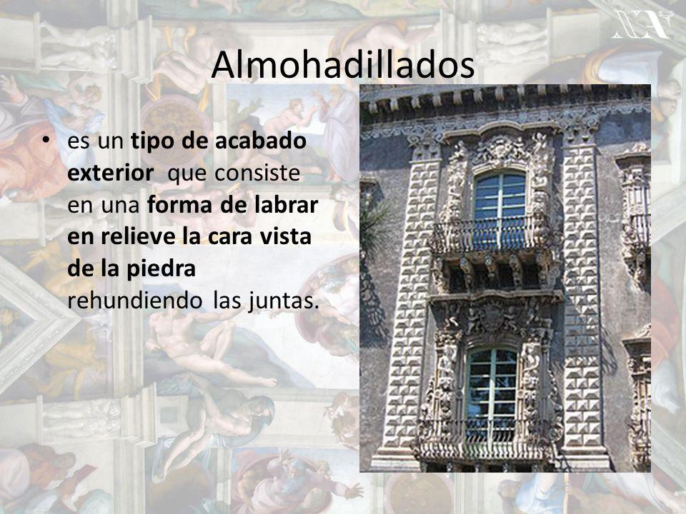 Almohadillados es un tipo de acabado exterior que consiste en una forma de labrar en relieve la cara vista de la piedra rehundiendo las juntas.