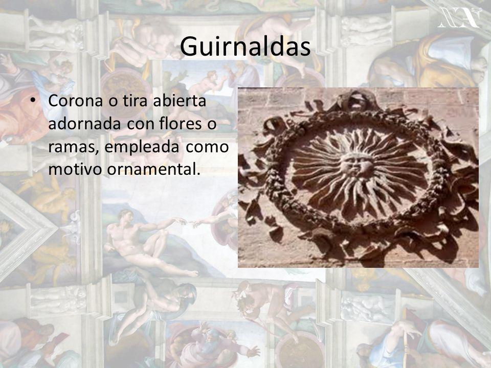 Guirnaldas Corona o tira abierta adornada con flores o ramas, empleada como motivo ornamental.