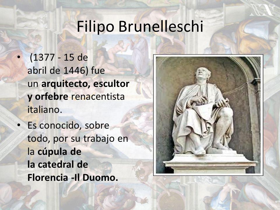 Filipo Brunelleschi (1377 - 15 de abril de 1446) fue un arquitecto, escultor y orfebre renacentista italiano.