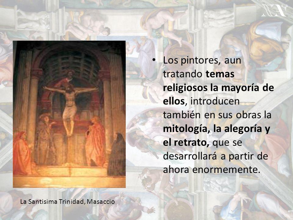 Los pintores, aun tratando temas religiosos la mayoría de ellos, introducen también en sus obras la mitología, la alegoría y el retrato, que se desarrollará a partir de ahora enormemente.