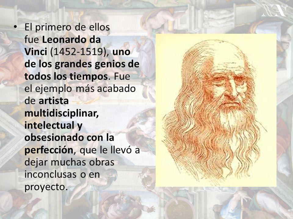 El primero de ellos fue Leonardo da Vinci (1452-1519), uno de los grandes genios de todos los tiempos.