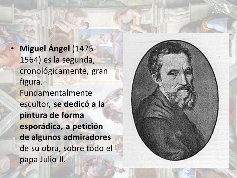 Miguel Ángel (1475-1564) es la segunda, cronológicamente, gran figura