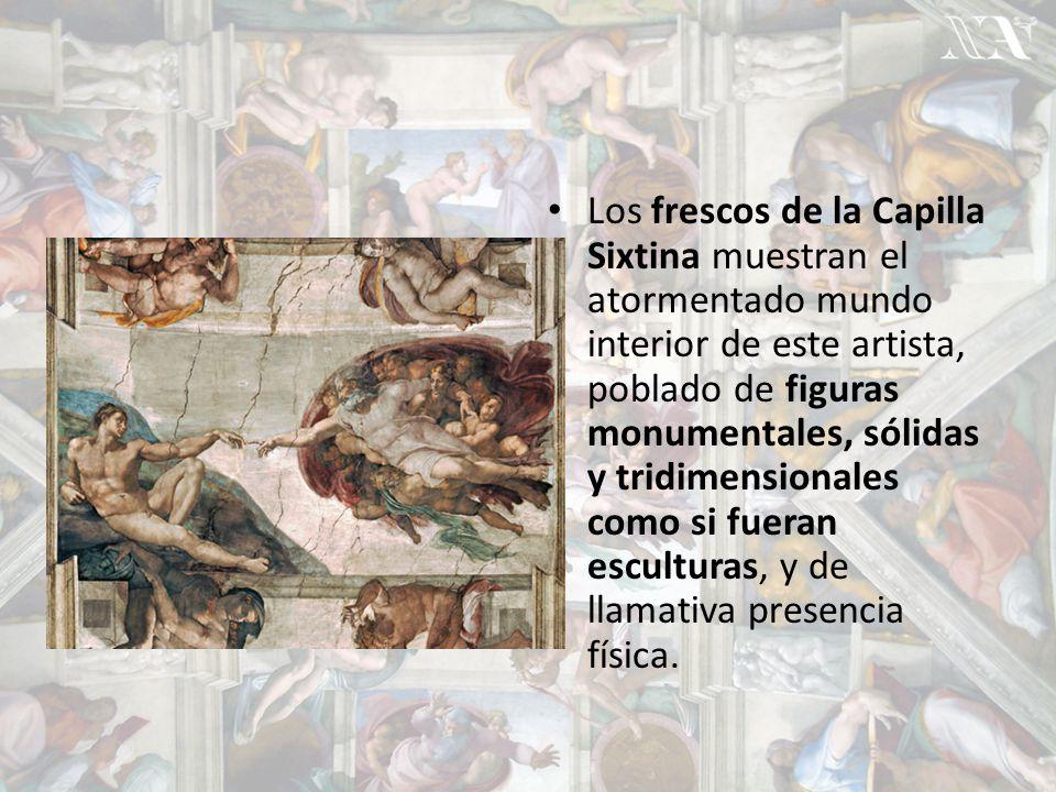 Los frescos de la Capilla Sixtina muestran el atormentado mundo interior de este artista, poblado de figuras monumentales, sólidas y tridimensionales como si fueran esculturas, y de llamativa presencia física.