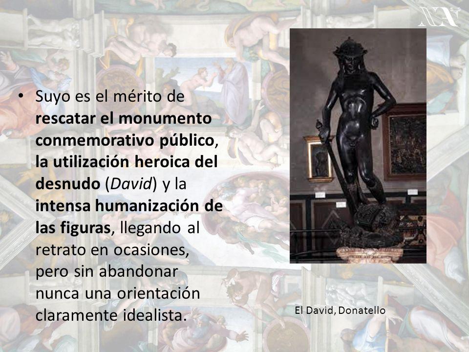 Suyo es el mérito de rescatar el monumento conmemorativo público, la utilización heroica del desnudo (David) y la intensa humanización de las figuras, llegando al retrato en ocasiones, pero sin abandonar nunca una orientación claramente idealista.
