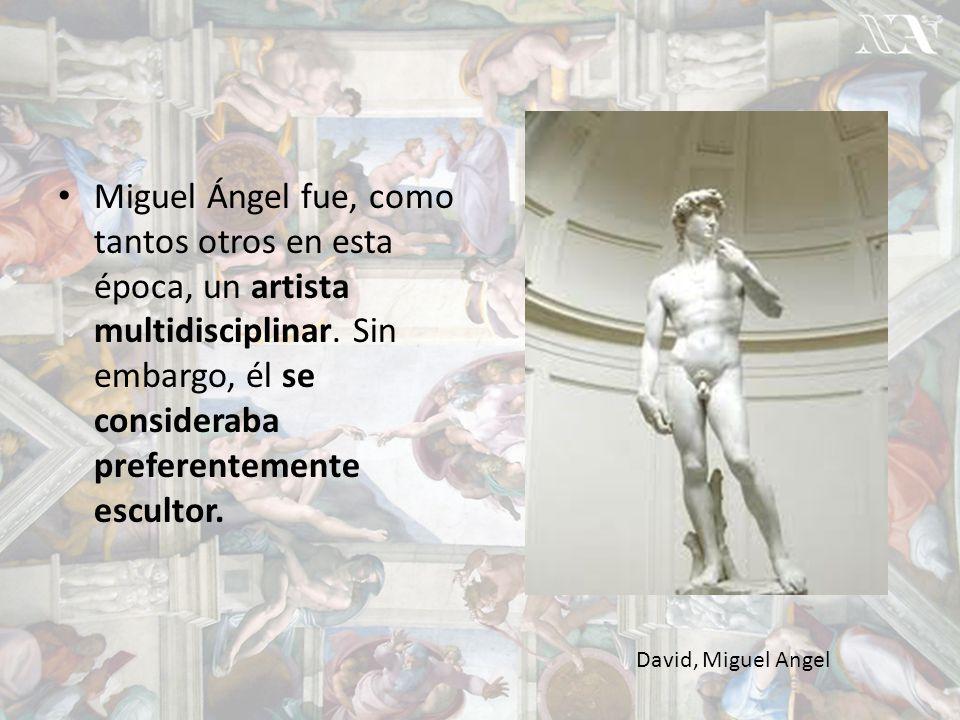 Miguel Ángel fue, como tantos otros en esta época, un artista multidisciplinar. Sin embargo, él se consideraba preferentemente escultor.