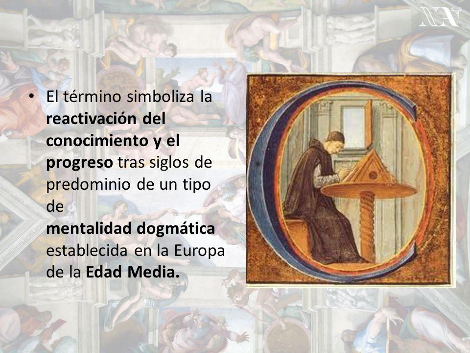 El término simboliza la reactivación del conocimiento y el progreso tras siglos de predominio de un tipo de mentalidad dogmática establecida en la Europa de la Edad Media.