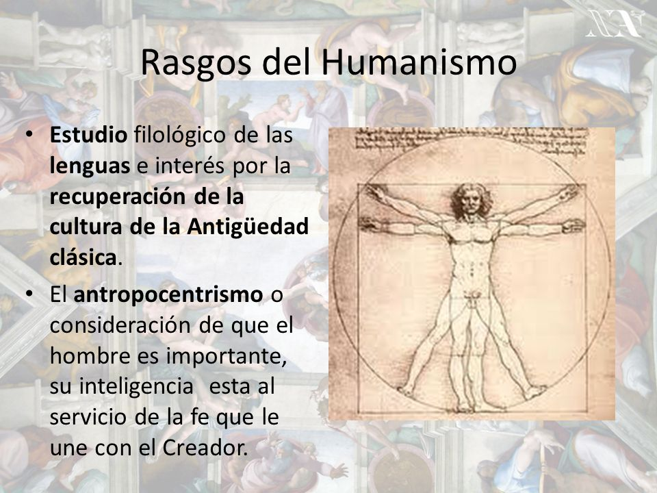 Rasgos del Humanismo Estudio filológico de las lenguas e interés por la recuperación de la cultura de la Antigüedad clásica.