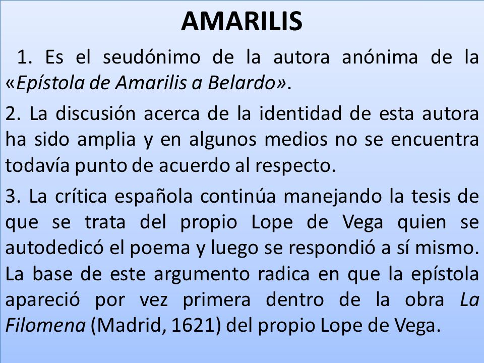 AMARILIS 1. Es el seudónimo de la autora anónima de la «Epístola de Amarilis a Belardo».