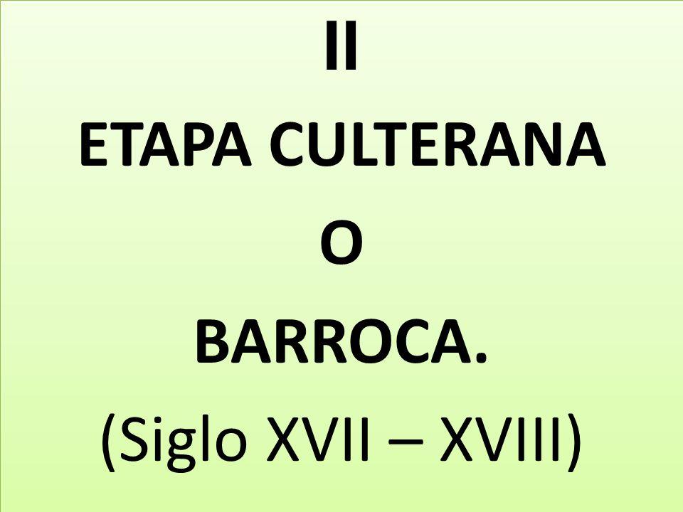 II ETAPA CULTERANA O BARROCA. (Siglo XVII – XVIII)
