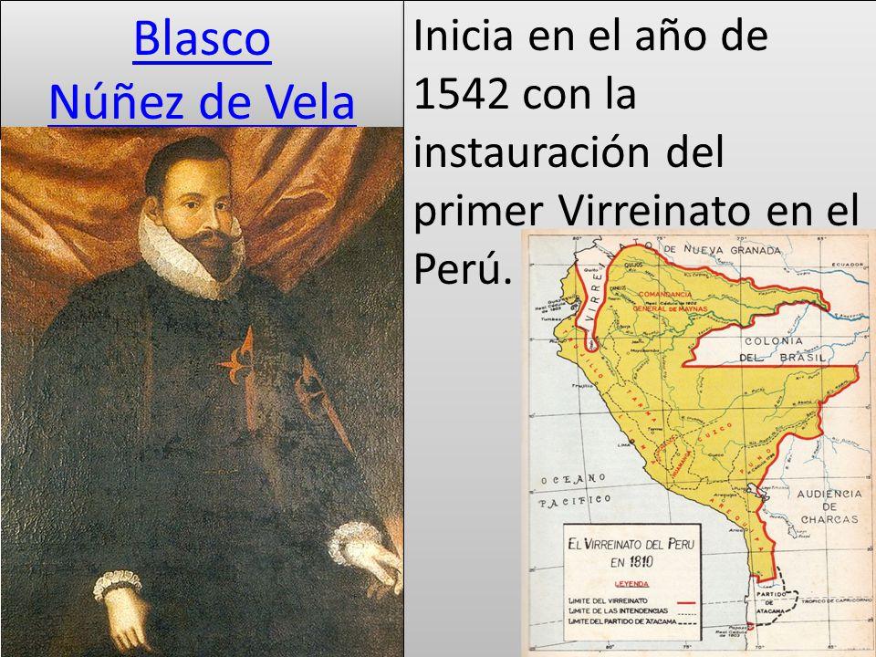Blasco Núñez de Vela Inicia en el año de 1542 con la instauración del primer Virreinato en el Perú.