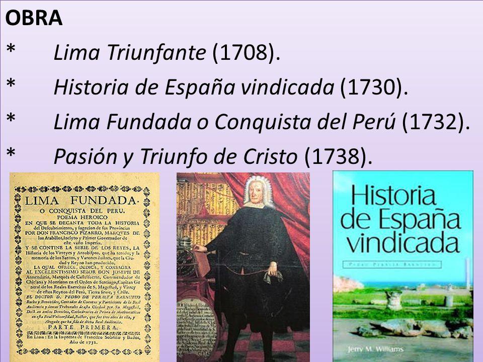 OBRA * Lima Triunfante (1708). * Historia de España vindicada (1730). * Lima Fundada o Conquista del Perú (1732).