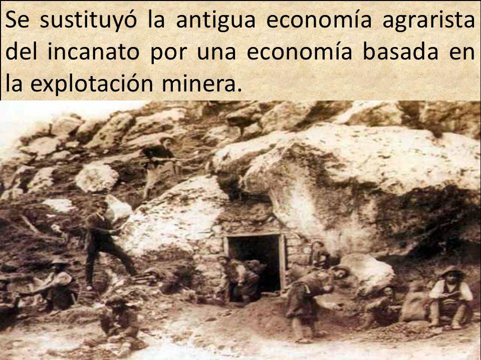 Se sustituyó la antigua economía agrarista del incanato por una economía basada en la explotación minera.