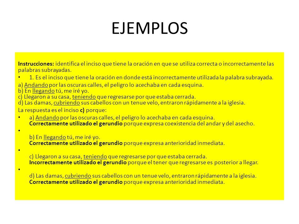 EJEMPLOS Instrucciones: identifica el inciso que tiene la oración en que se utiliza correcta o incorrectamente las palabras subrayadas.
