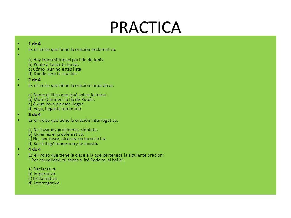 PRACTICA 1 de 4 Es el inciso que tiene la oración exclamativa.
