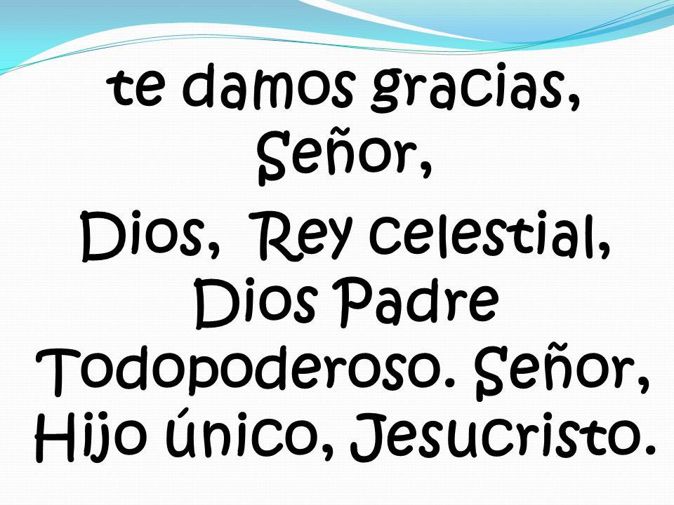 te damos gracias, Señor, Dios, Rey celestial, Dios Padre Todopoderoso