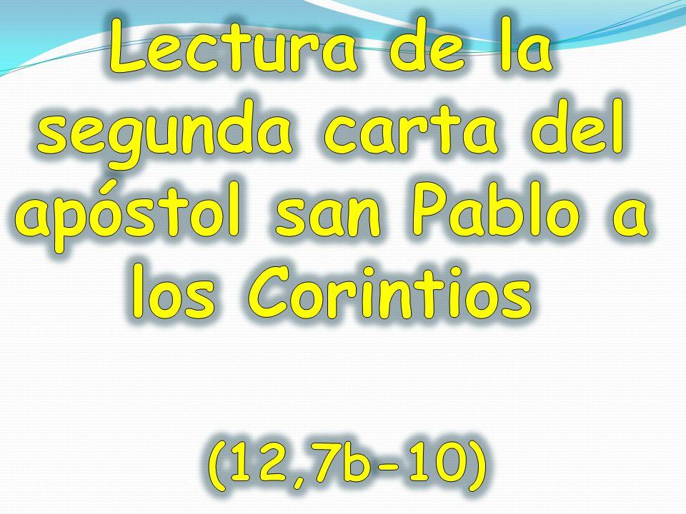 Lectura de la segunda carta del apóstol san Pablo a los Corintios (12,7b-10)