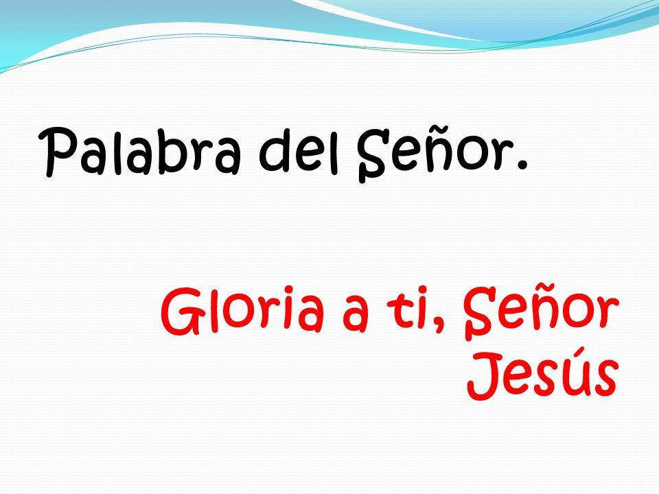 Palabra del Señor. Gloria a ti, Señor Jesús