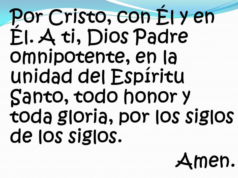 Por Cristo, con Él y en Él.