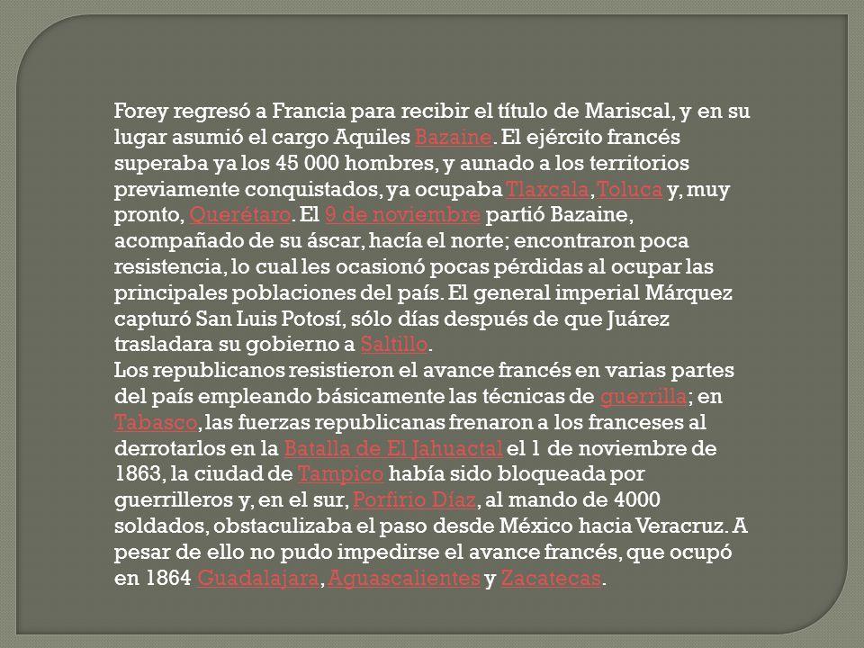 Forey regresó a Francia para recibir el título de Mariscal, y en su lugar asumió el cargo Aquiles Bazaine. El ejército francés superaba ya los 45 000 hombres, y aunado a los territorios previamente conquistados, ya ocupaba Tlaxcala, Toluca y, muy pronto, Querétaro. El 9 de noviembre partió Bazaine, acompañado de su áscar, hacía el norte; encontraron poca resistencia, lo cual les ocasionó pocas pérdidas al ocupar las principales poblaciones del país. El general imperial Márquez capturó San Luis Potosí, sólo días después de que Juárez trasladara su gobierno a Saltillo.