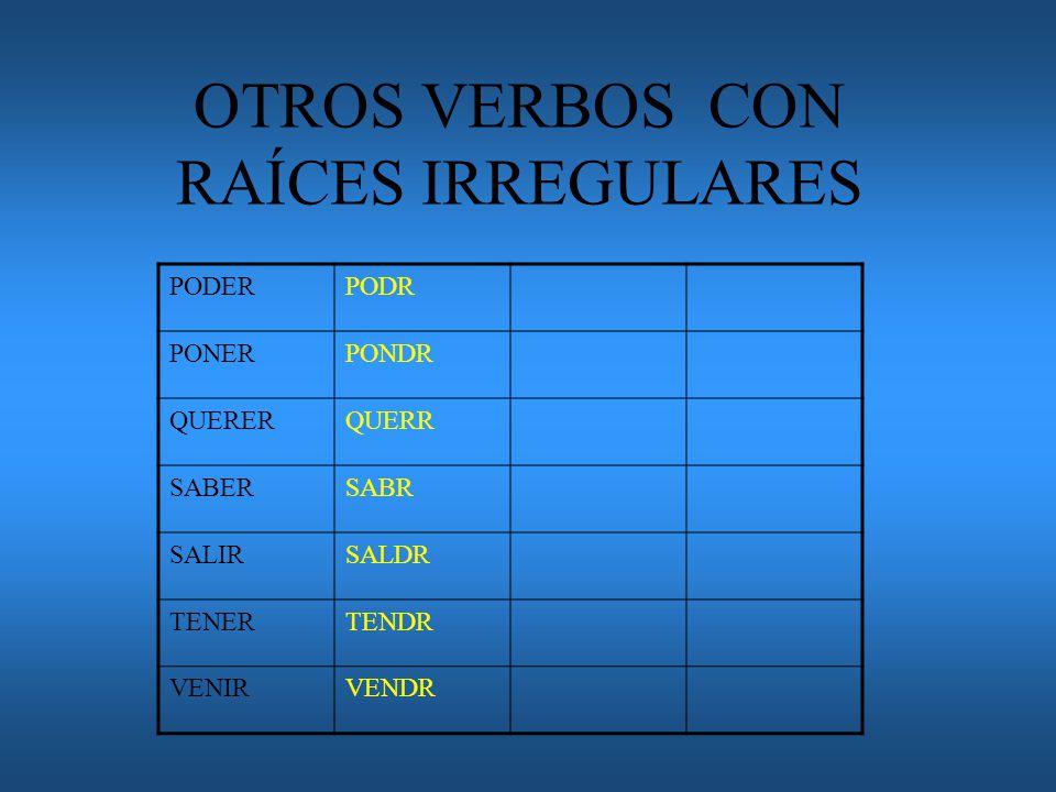 OTROS VERBOS CON RAÍCES IRREGULARES