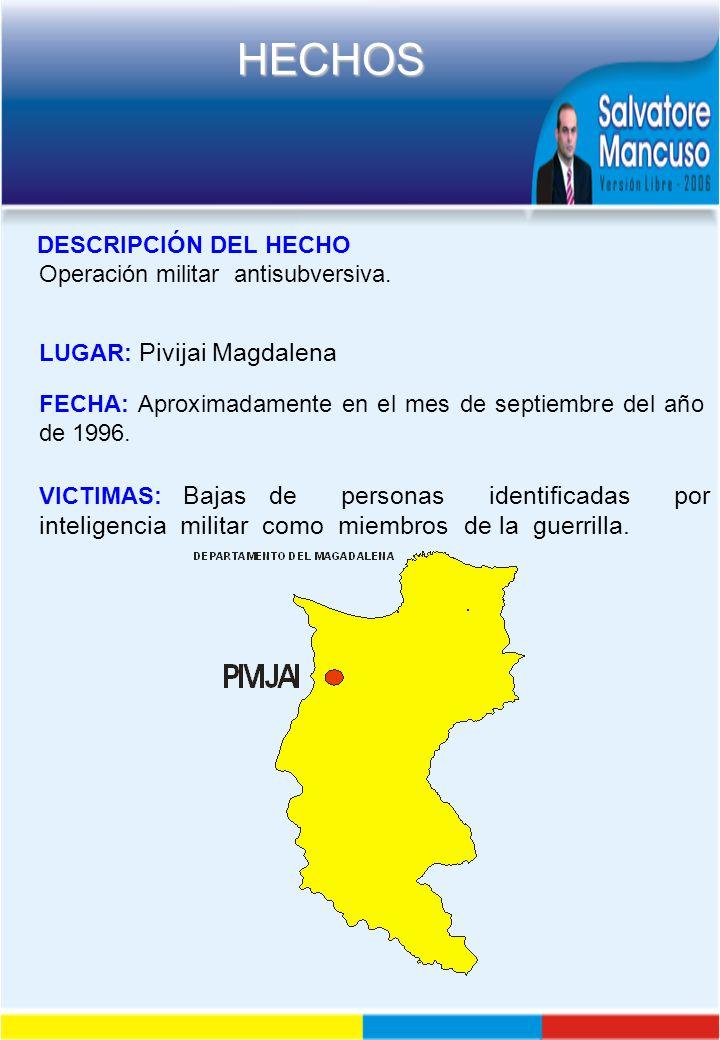 DESCRIPCIÓN DEL HECHO Operación militar antisubversiva. LUGAR: Pivijai Magdalena. FECHA: Aproximadamente en el mes de septiembre del año de 1996.