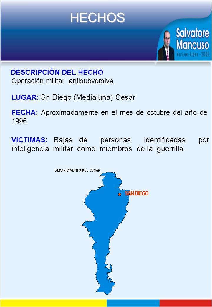 DESCRIPCIÓN DEL HECHO Operación militar antisubversiva. LUGAR: Sn Diego (Medialuna) Cesar.