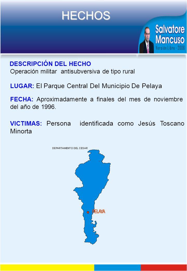 DESCRIPCIÓN DEL HECHO Operación militar antisubversiva de tipo rural. LUGAR: El Parque Central Del Municipio De Pelaya.
