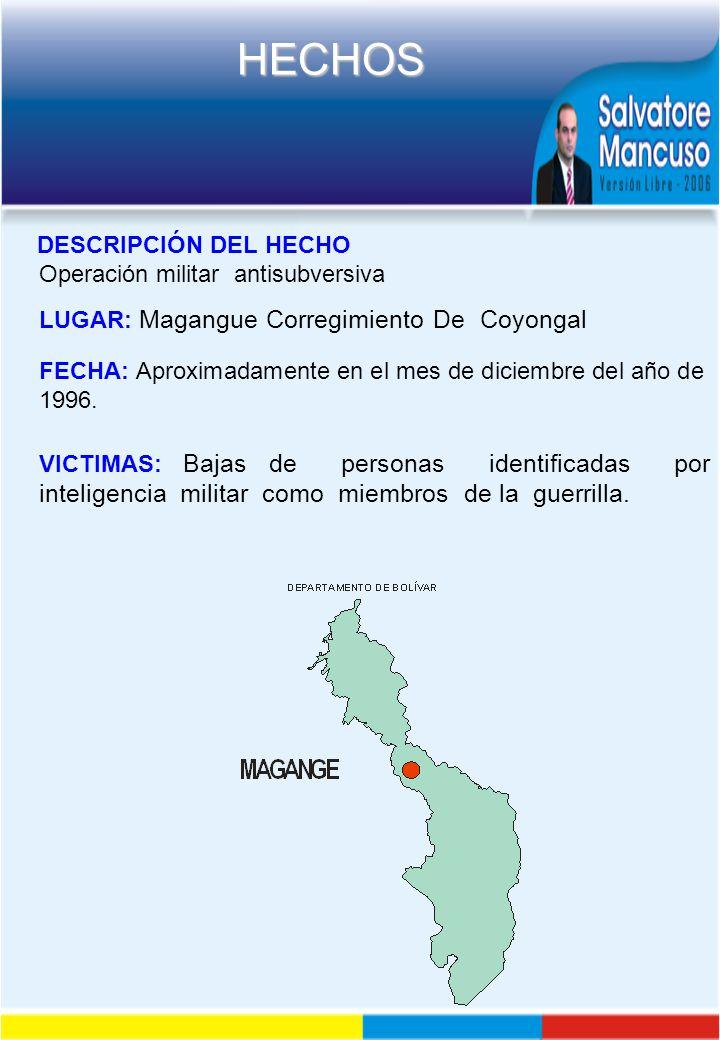 DESCRIPCIÓN DEL HECHO Operación militar antisubversiva. LUGAR: Magangue Corregimiento De Coyongal.