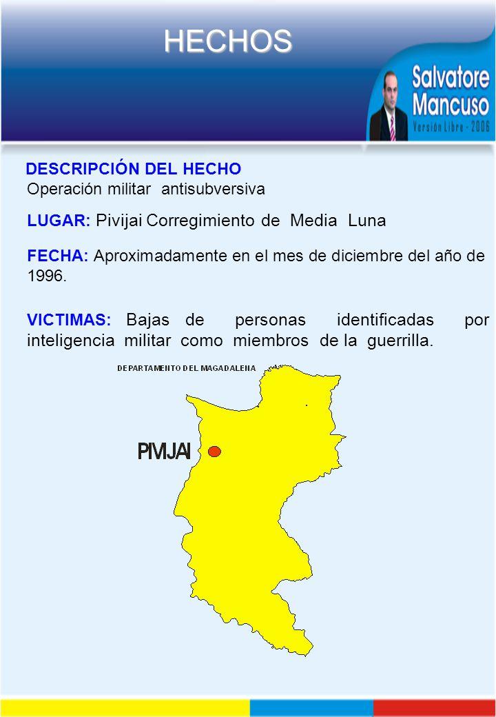 DESCRIPCIÓN DEL HECHO Operación militar antisubversiva. LUGAR: Pivijai Corregimiento de Media Luna.