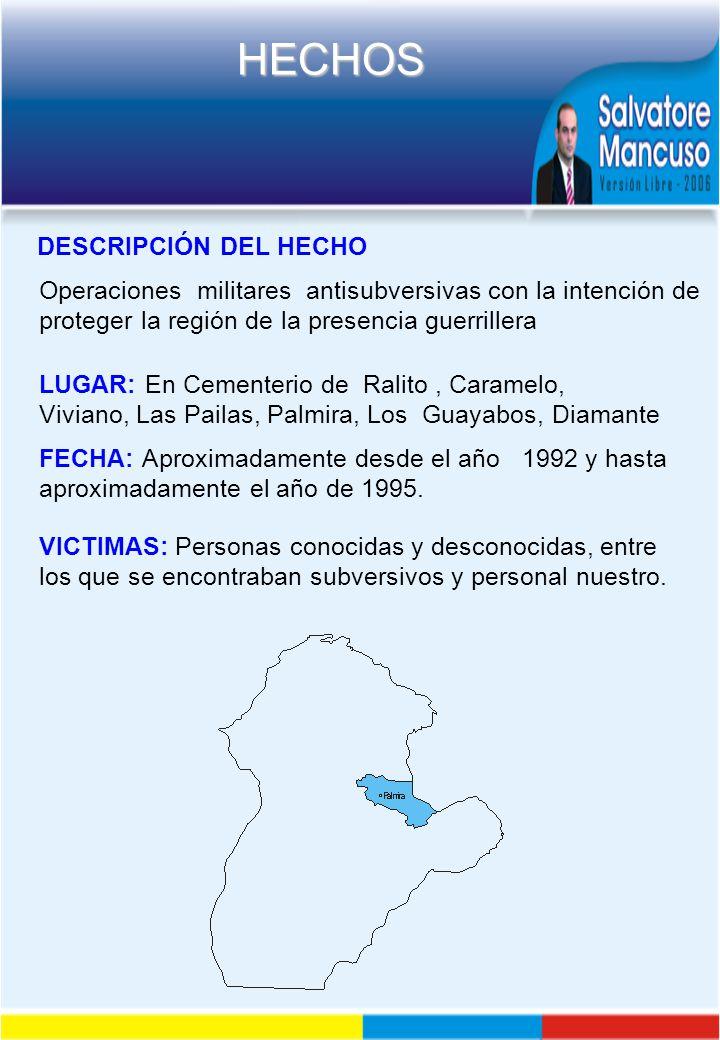 DESCRIPCIÓN DEL HECHO Operaciones militares antisubversivas con la intención de proteger la región de la presencia guerrillera.