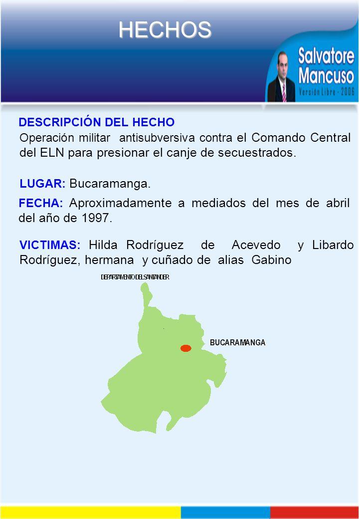 DESCRIPCIÓN DEL HECHO Operación militar antisubversiva contra el Comando Central del ELN para presionar el canje de secuestrados.