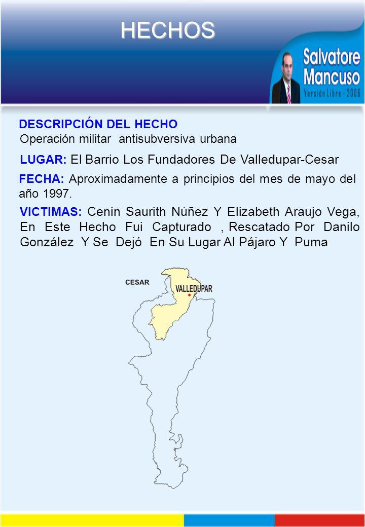 DESCRIPCIÓN DEL HECHO Operación militar antisubversiva urbana. LUGAR: El Barrio Los Fundadores De Valledupar-Cesar.