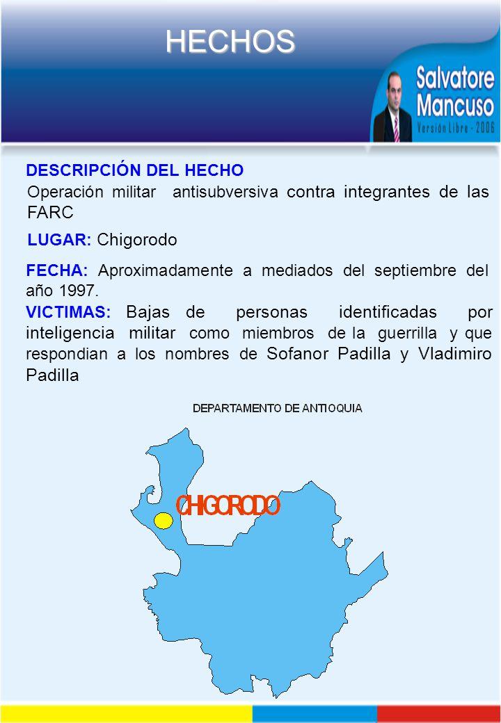 DESCRIPCIÓN DEL HECHO Operación militar antisubversiva contra integrantes de las FARC. LUGAR: Chigorodo.