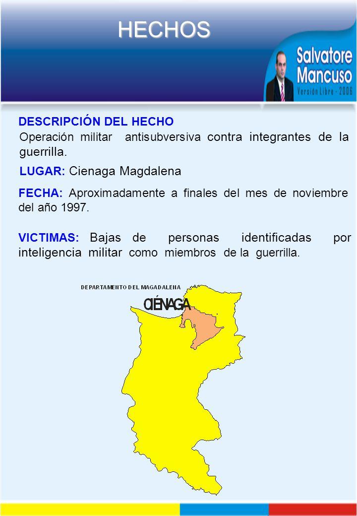 DESCRIPCIÓN DEL HECHO Operación militar antisubversiva contra integrantes de la guerrilla. LUGAR: Cienaga Magdalena.