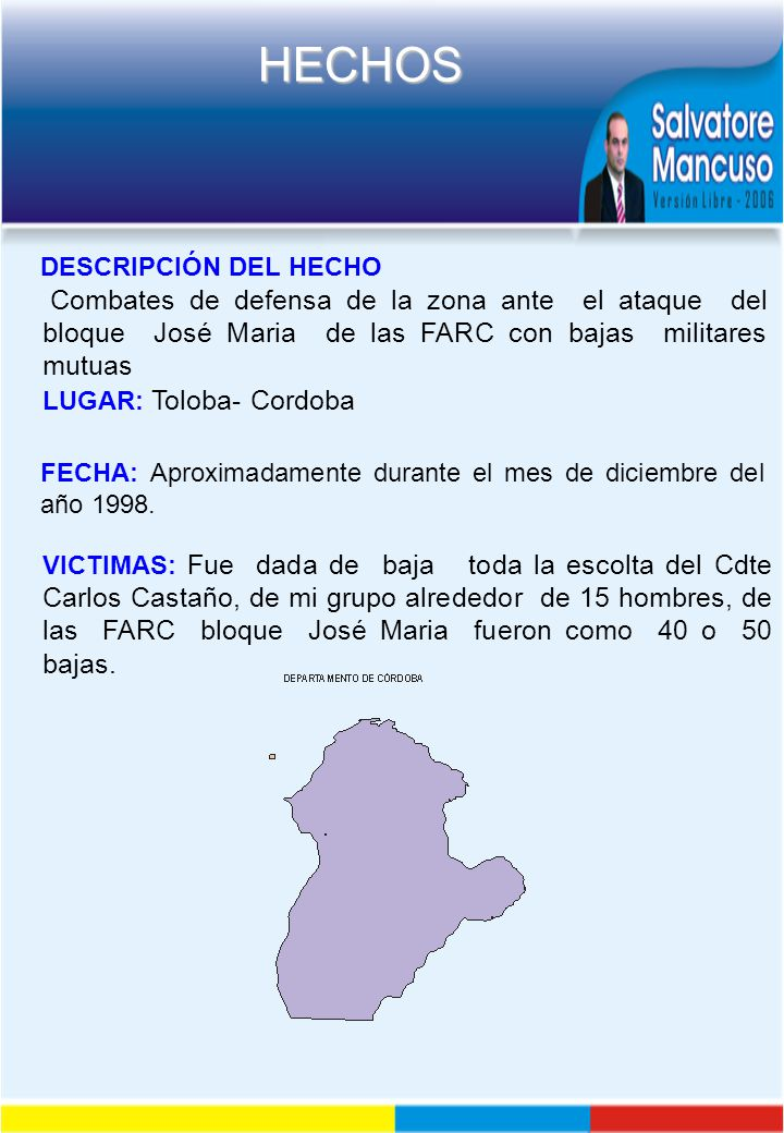 DESCRIPCIÓN DEL HECHO Combates de defensa de la zona ante el ataque del bloque José Maria de las FARC con bajas militares mutuas.