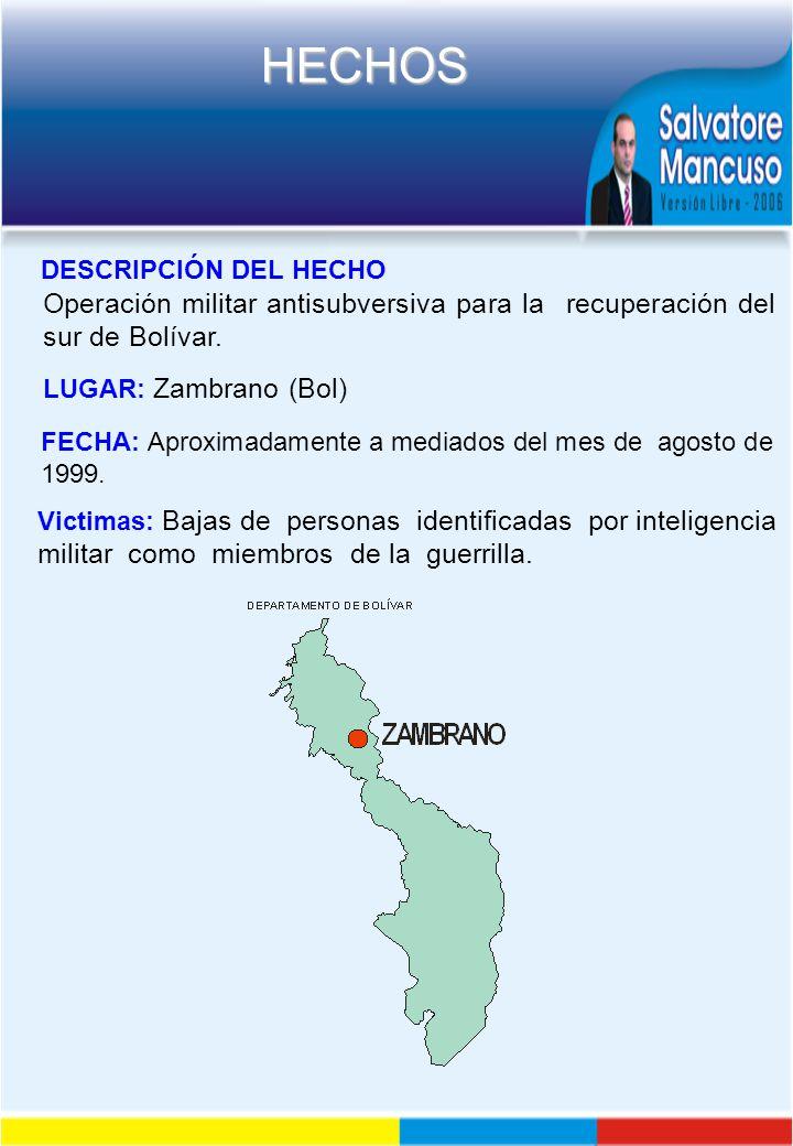 DESCRIPCIÓN DEL HECHO Operación militar antisubversiva para la recuperación del sur de Bolívar. LUGAR: Zambrano (Bol)