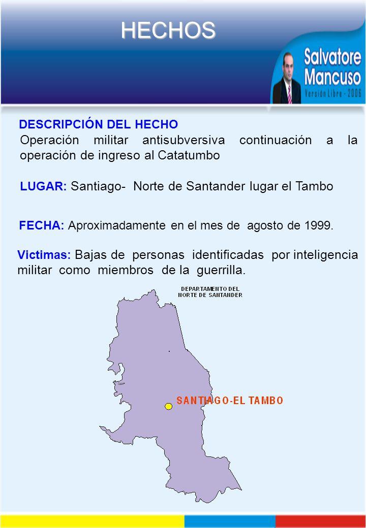 DESCRIPCIÓN DEL HECHO Operación militar antisubversiva continuación a la operación de ingreso al Catatumbo.