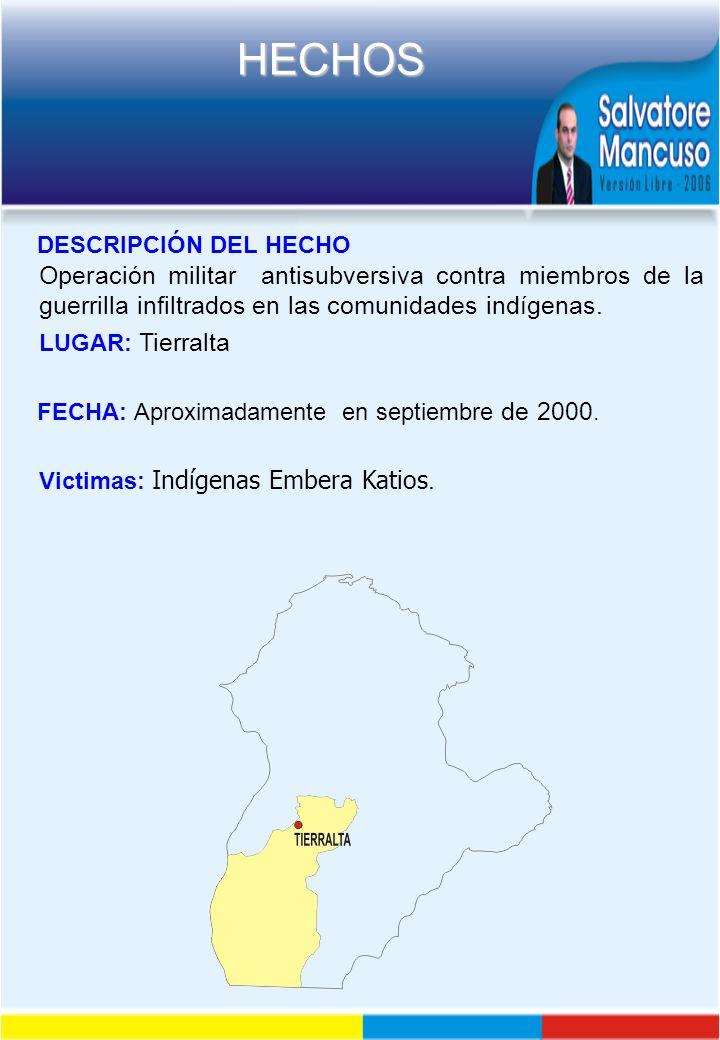 DESCRIPCIÓN DEL HECHO Operación militar antisubversiva contra miembros de la guerrilla infiltrados en las comunidades indígenas.